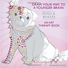 Draw Your Way to a Younger Brain: Dogs: An Art Therapy Book (Drawing), Catris, A