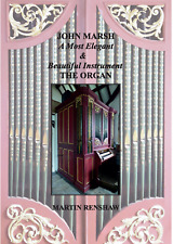 John Marsh: A Most Elegant & Beautiful Instrument: The Organ/Martin Renshaw 2017