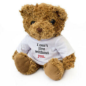 NEW - I CAN'T LIVE WITHOUT YOU - Teddy Bear - Cute Cuddly - Gift Present Sorry