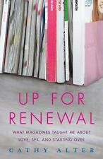 Up For Renewal: What Magazines Taught Me About Love, Sex, and Starting Over - Li