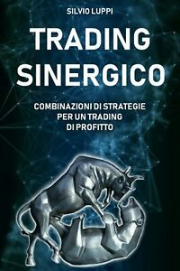 S. Lupo - Trading Sinergico   Combinazioni Strategie per un trading di Profitto