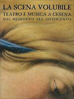 La Scena Volubile · Teatro e Musica a Cesena dal Medioevo all'Ottocento | Nuovo