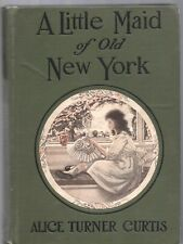 Little Maid of Old New York by Alice Turner Curtis Penn Publishing HC 1921 1st