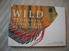 NEW - WILD - 75 Freshwater Tropical Fish of the World by Flick Ford