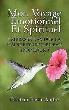 Mon Voyage ÉMotionnel et Spirituel : Embrasse L'Amour la Haine Est un Fardeau...