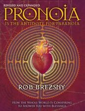 Pronoia Is the Antidote for Paranoia, Revised and Expanded: How the Whole Wor...