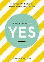 The Power of YES positive and practical advice to help you live life to the full