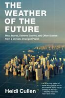 Weather of the Future : Heat Waves, Extreme Storms, and Other Scenes from a Clim