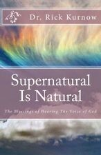 Supernatural Is Natural - Blessings of Hearing The Voice of God  Dr. Rick Kurnow