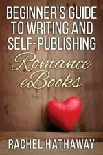 Beginner's Guide to Writing and Self-Publishing Romance EBooks by Rachel...