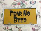 """Aluminum Front License Plate """"Fear No Beer"""""""