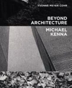 Beyond Architecture Michael Kenna