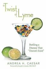A Twist of Lyme: Battling a Disease That Doesn't Exist (Paperback or Softback)