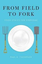 From Field to Fork: Food Ethics for Everyone by Paul B. Thompson (Hardback,...