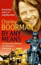 By Any Means: His Brand New Adventure from Wicklow to Wollongong, Charley Boorma