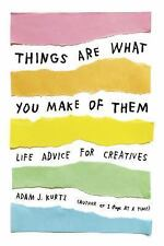Things Are What You Make of Them: Life Advice for Creatives (Paperback or Softba
