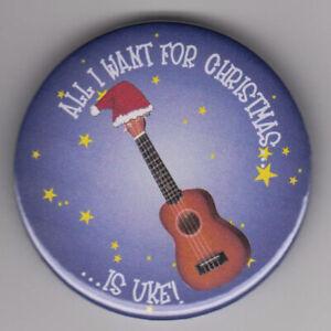 All I want for Christmas is Uke - funny ukulele badge - music instrument gift