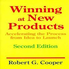 Winning At New Products: Accelerating The Process From Idea To Launch, Second Ed