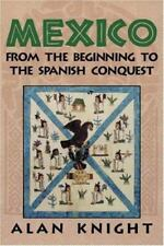 Mexico: Volume 1, From the Beginning to the Spanish Conquest Knight, Alan