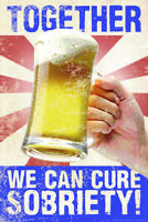 Together We Can Cure Sobriety! Funny Poster 12x18 inch