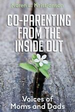 Co-Parenting from the Inside Out : Voices of Moms and Dads by Karen L....