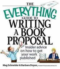 The Everything Guide To Writing A Book Proposal: Insider Advice On How To Get Yo