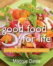 Good Food for Life : Planning, Preparing, and Sharing by Maggie Davis (2010,...