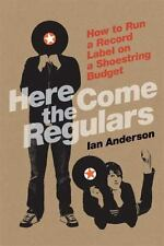 Here Come the Regulars: How to Run a Record Label on a Shoestring-ExLibrary
