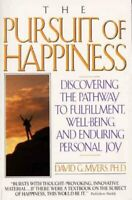 Pursuit of Happiness : Discovering the Pathway to Fulfillment, Well-Being, an...