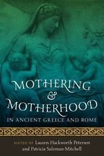 Mothering and Motherhood in Ancient Greece and Rome (2013, Paperback)