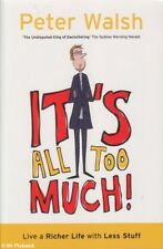 Peter Walsh IT'S ALL TOO MUCH: LIVING A RICHER LIFE WITH LESS STUFF 2009 SC Book