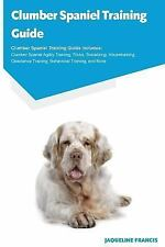 Clumber Spaniel Training Guide Clumber Spaniel Training Guide Includes :.