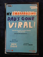 MY EMBARRASSING DAD'S GONE VIRAL by BEN DAVIS - OXFORD UNI PRESS 2016-P/B*PROOF*