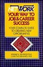 Network Your Way to Job and Career Success: The Complete Guide to Creating...