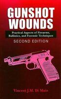 Gunshot Wounds: Practical Aspects of Firearm... by DiMaio  M.D., Vincen Hardback