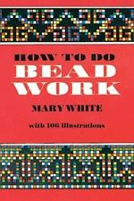 How to Do Bead Work by Mary White (2010, Paperback, Reprint) NEW!