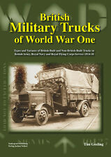 BRITISH MILITARY TRUCKS OF WORLD WAR ONE TYPES AND VARIANTS OF BRITISH-BUILT AND