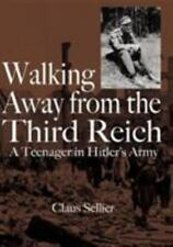 Walking Away from the Third Reich: A Teenager in Hitler's Army: By Claus W Se...