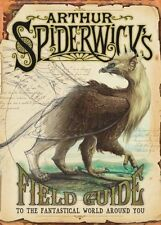 Arthur Spiderwicks Field Guide to the Fantastical World Around You by Holly Bla