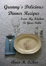 Granny's Delicious Dinner Recipes : From My Kitchen to Your Table by Anna...