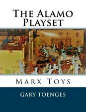 The Alamo Playset : Marx Toys by Gary Toenges (2018, Trade Paperback)