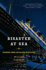 Disaster at Sea: Shipwrecks, Storms and Collisions on the Atlantic, Flayhart, Wi