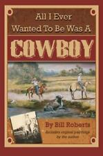 All I Ever Wanted to Be Was a Cowboy (Paperback or Softback)