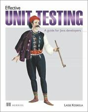Effective Unit Testing : A Guide for Java Developers by Lasse Koskela (2013,...