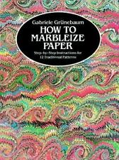 How to Marbleize Paper: Step-by-Step Instructions for 12 Traditional Patterns O