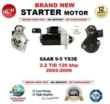 FOR SAAB 9-5 YS3E 2.2 TiD 120 bhp 2002-2009 BRAND NEW STARTER MOTOR 2.0kW 10T