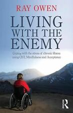 Living with the Enemy : Coping with the Stress of Chronic Illness Using Cbt,...
