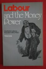 LABOUR AND THE MONEY POWER - AUSTRALIAN LABOUR POPULISM by Peter Love (PB, 1984)