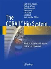 The CORAIL® Hip System : A Practical Approach Based on 25 Years of Experience...