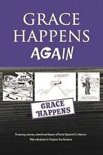 Grace Happens Again: Featuring Cartoons, Artwork, and Humor by Pastor Raymond G